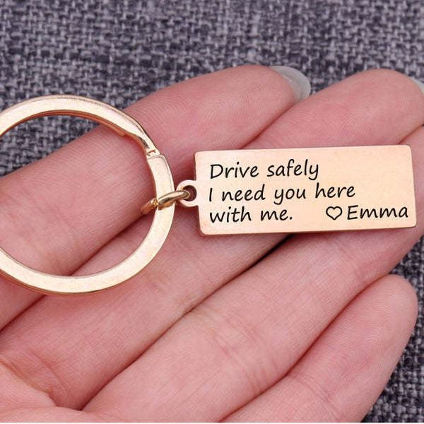 "Custom NAME ""Drive Safely I Need You Here With Me"" Keychain"