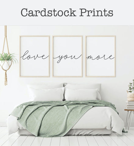 Love You More Cardstock Prints