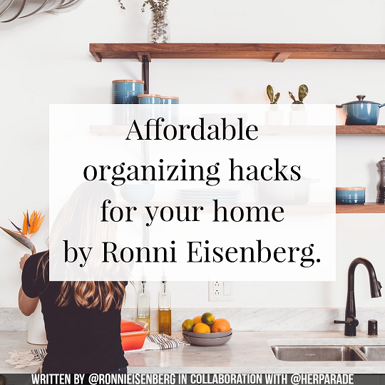 Affordable organizing hacks for your home by Ronni Eisenberg