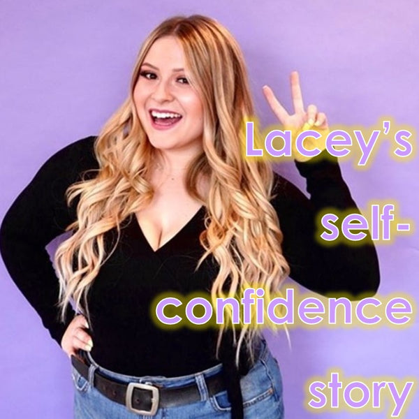 Lacey's self confidence story