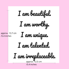"Load image into Gallery viewer, ""I am beautiful. I am worthy. I am unique. I am talented. I am irreplaceable."" Mirror-affirmation Vinyl Decal"