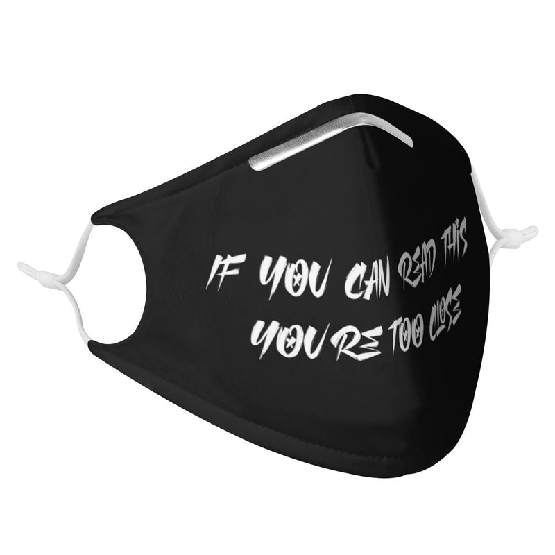 If You Can Read This, You're Standing Too Close | CDC Rec 3 Layer Face Mask w/ Fitted Nose Wire, Anti Dust Filters, Reusable, Adjustable Straps (Handmade)