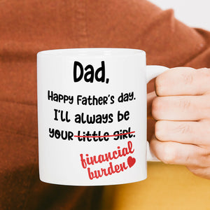 Always Be Your Financial Burdern Mug - Funny Father's Day Gift