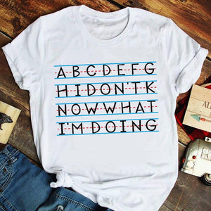 I don't know what I'm doing alphabet funny T-Shirt