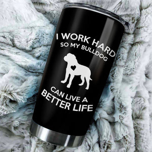 I Work Hard So My American Bulldog Can Have A Better Life Tumbler