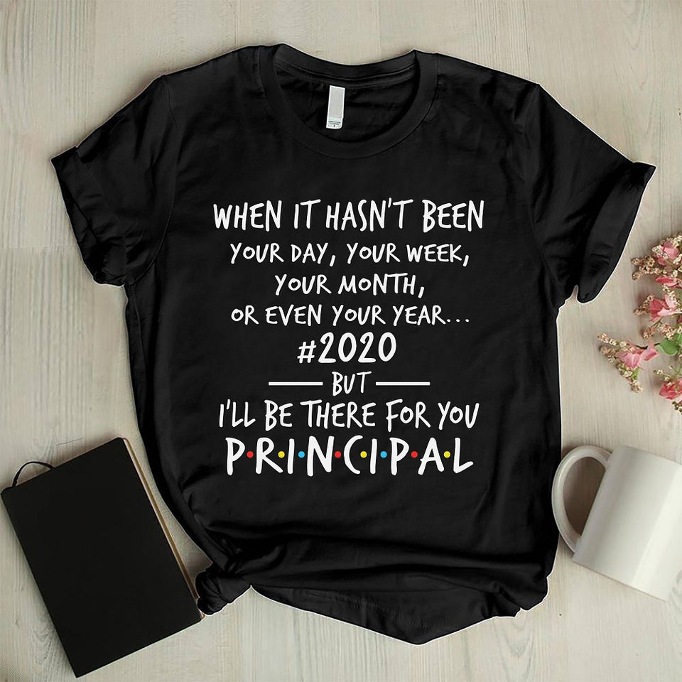 Principal I'll Be There For You T-Shirt