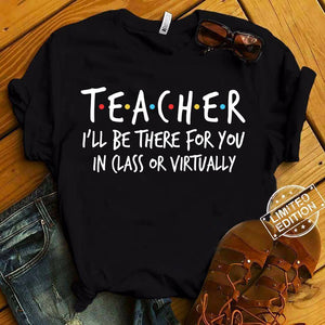 Be There For You Teacher T-Shirt