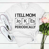 I Tell Mom Jokes Periodically T-Shirt