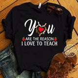 You Are The Reason I Love To Teach T-Shirt