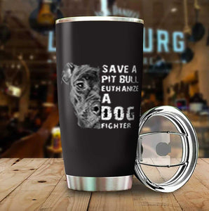 Save A Pit Bull Euthanize A Dog Fighter Tumbler