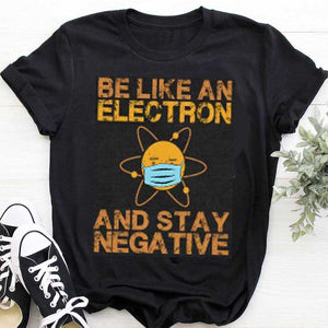 Be Like An Electron And Stay Negative T-Shirt