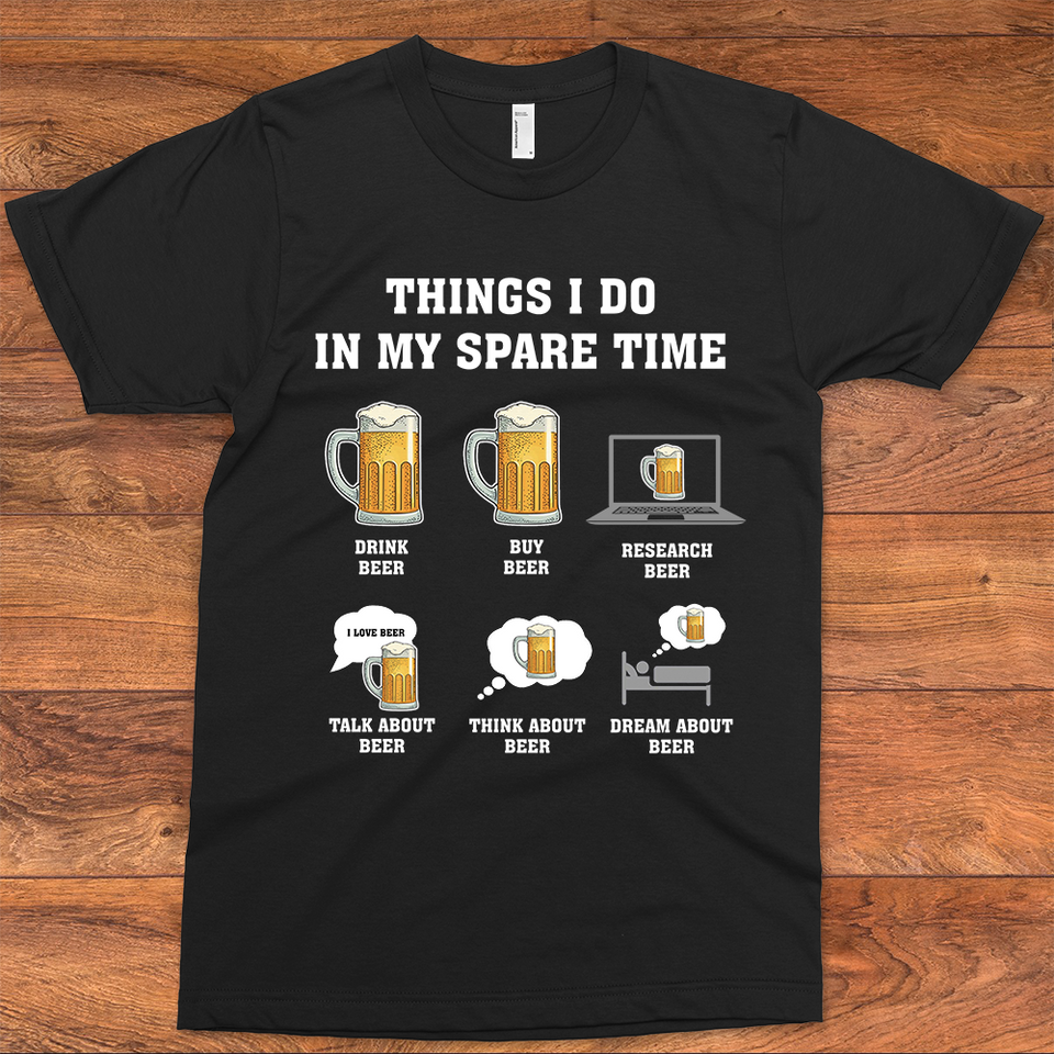 Things I Do In My Spare Time Beer T-Shirt