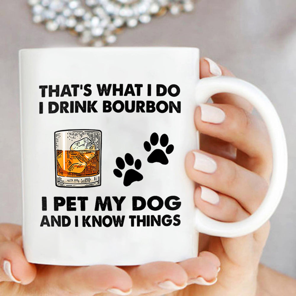 That's What I Do I Drink Bourbon I Pet My Dog and i Know Things Mug