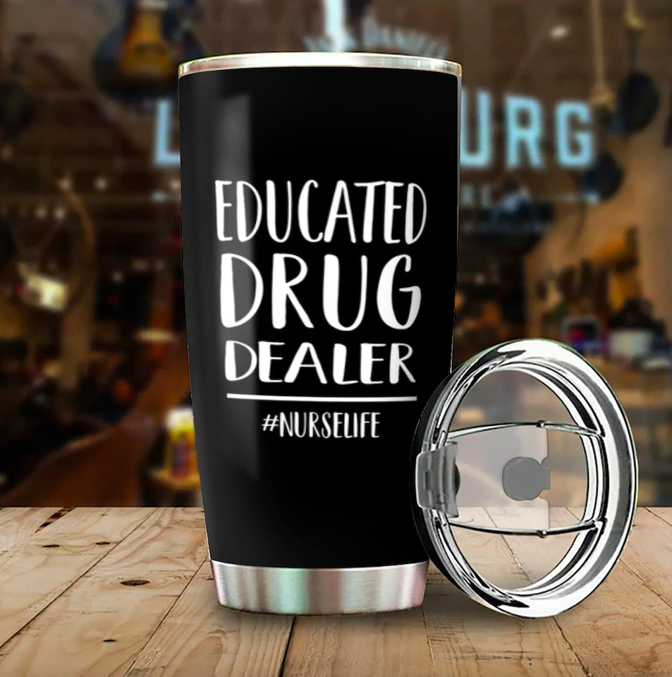 Educated Drug Dealer Nurse Life Tumbler