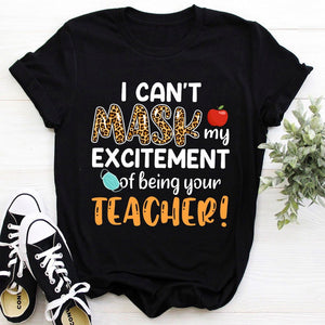 I Can't Mask My Excitement Of Being Your Teacher T-Shirt