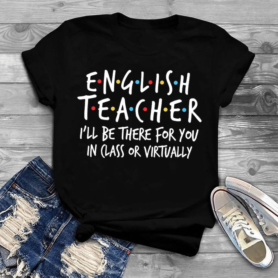 English Teacher I'll be there for you T-Shirt