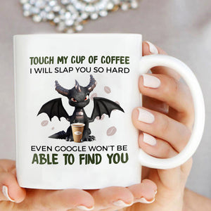 Touch My Cup Of Coffee I Will Slap You So Hard Dragon Mug 01