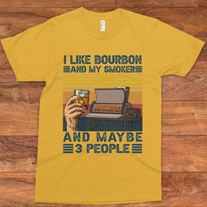 I Like Bourbon and My Smoker Maybe 3 More People T-Shirt