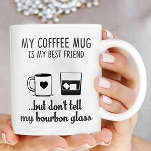 My Coffee Mug Is My Best Friend But Dont Tell My Bourbon Glass Funny Mug
