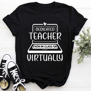 Dedicated Teacher Even In Class Or Virtually T-Shirt