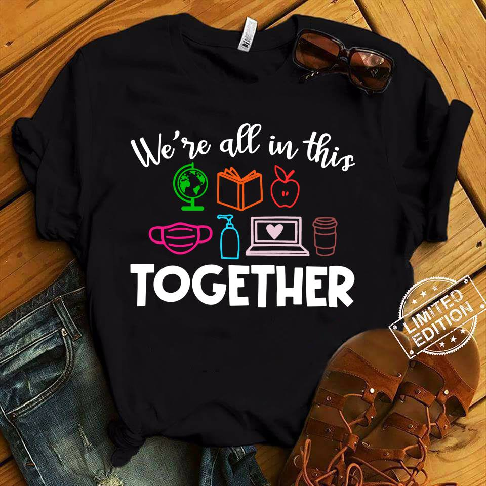 We Are All This Together Teacher T-Shirt
