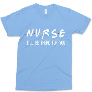 Nurse I'll Be There For You Friends T-Shirt