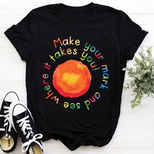 Make Your Mark And See Where It Takes You T-Shirt
