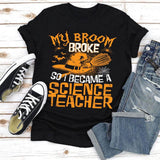 My Broom Broke So I Became Science Teacher T-Shirt