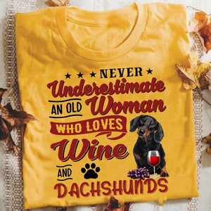 Never Underestimate An Old Woman Who Loves Wine And Dachshunds
