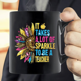 It Takes A Lot Of Sparkle To Be A Teacher Mug