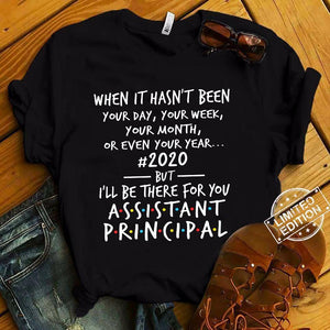 Assistant Principal I'll Be There For You T-Shirt