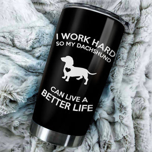 I Work Hard So My Dachshund Can Live A Better Life Tumbler