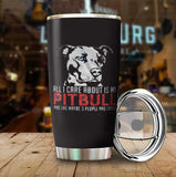 All-I-Care-About-Is-My-Pit-Bull-And-Like-Maybe-3-People-and-Coffee-Tumbler