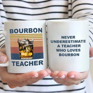 Never Underestimate A Teacher Who Loves Bourbon Mug