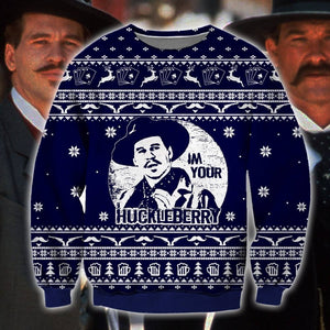 I'm Your Huckleberry Ugly Sweatshirt