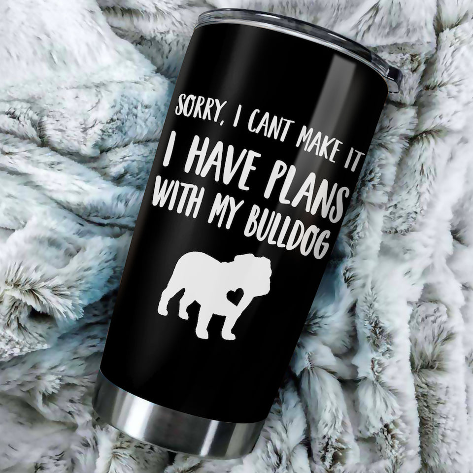 Sorry I Cant Make It I Have Plans With My English Bulldog Tumbler