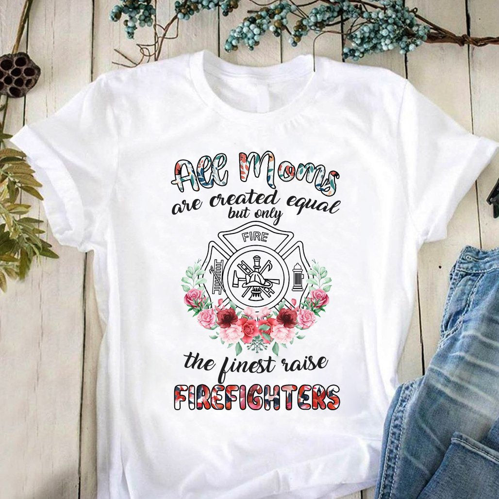 All Moms Are Created Equal Firefighters T-shirt
