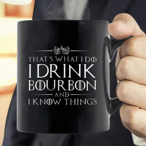 I Drink Bourbon And Know Things GOT Mug