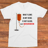What Flows In My Veins Is Not Blood, But Bourbon T-shirt
