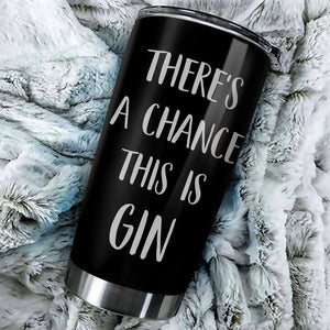 There's A Chance This Is Gin Tumbler