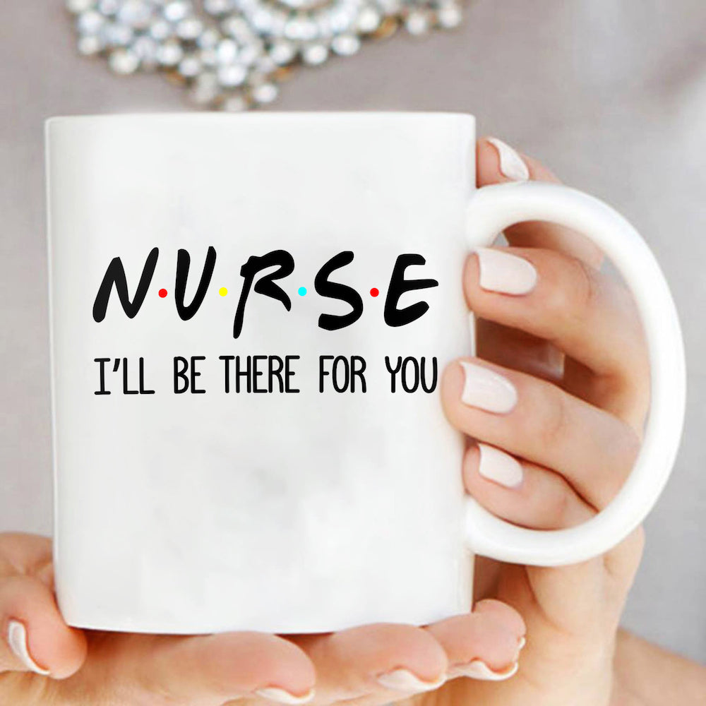 Nurse I'll Be There For You Friends White Mug