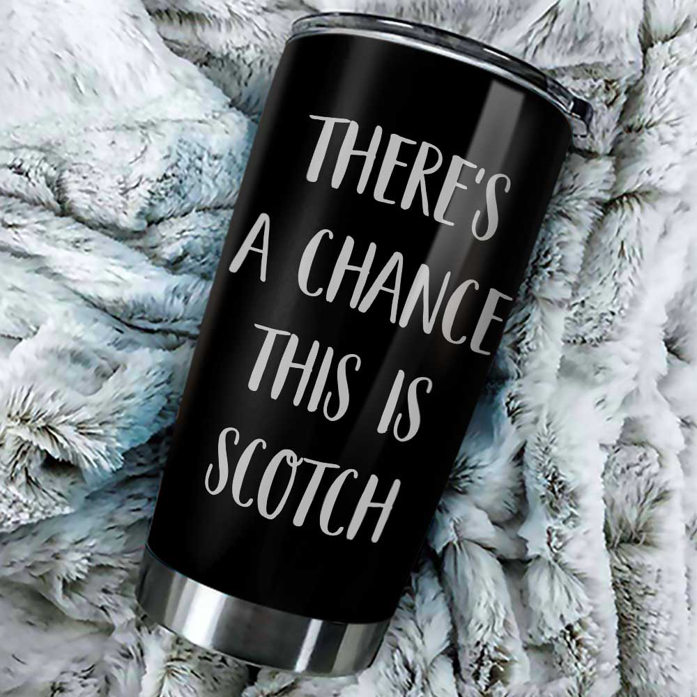 There's A Chance This Is Scotch Tumbler