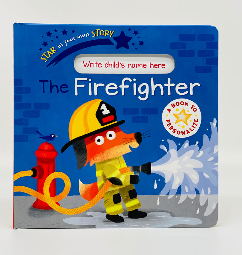 Star In Your Own Story: The Firefighter Book