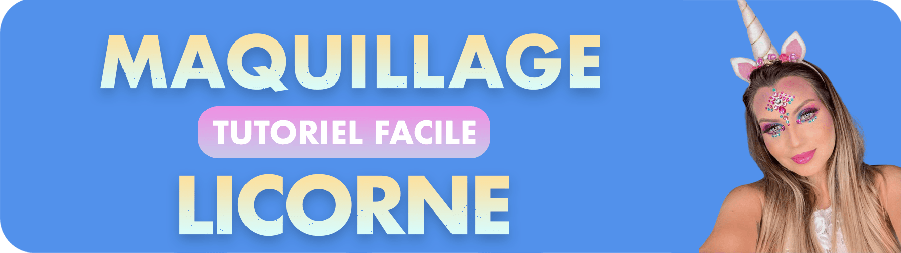 Maquillage licorne tutoriel facile