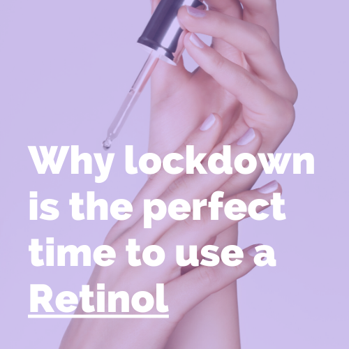 Why lockdown is a great time to start Retinol