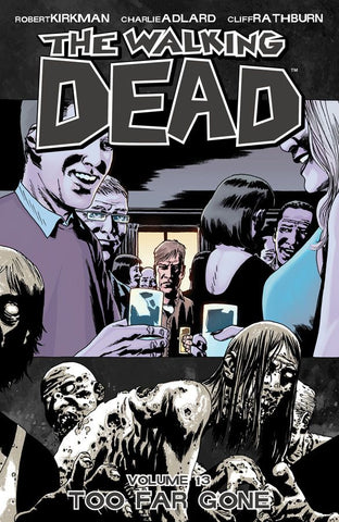 THE WALKING DEAD VOL. 13 - TOO FAR GONE