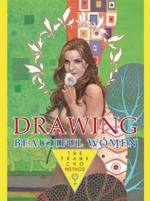 DRAWING BEAUTIFUL WOMEN: THE FRANK CHO METHOD