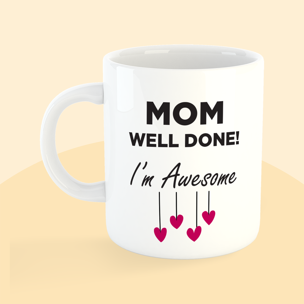 Mug - Mom Well Done I'm Awesome