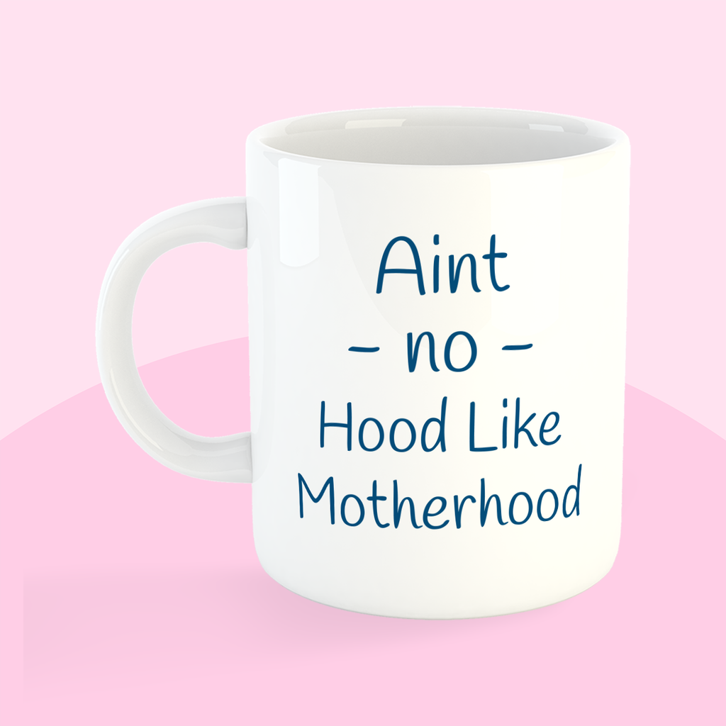 Mug - Ain't No Hood Like Motherhood