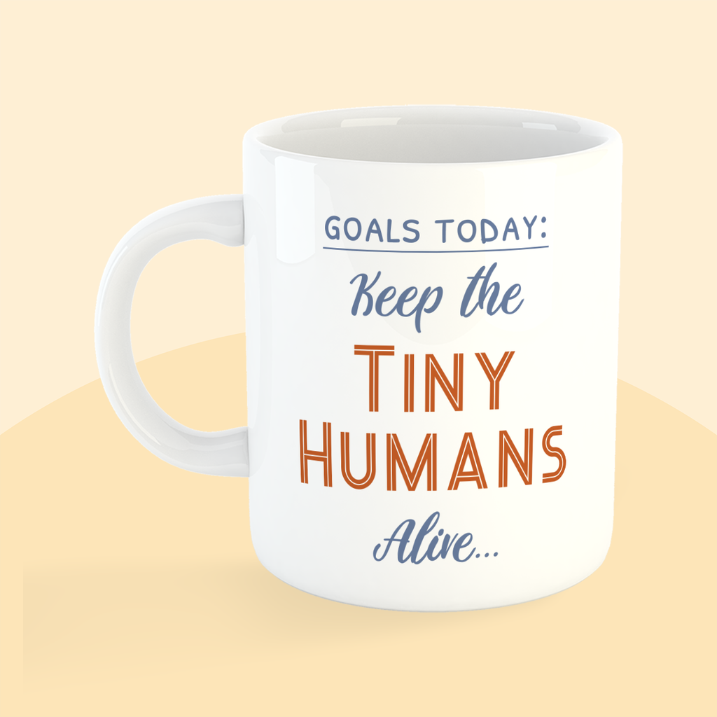 Mug - Goals Today, Keep The Tiny Humans Alive